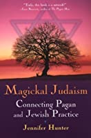 Magickal Judaism: Connecting Pagan And Jewish Practice