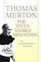 The Seven Storey Mountain: Fiftieth-Anniversary Edition