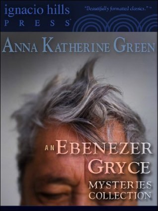 An Ebenezer Gryce Mysteries Collection (Two novels in one volume!)  by  Anna Katharine Green