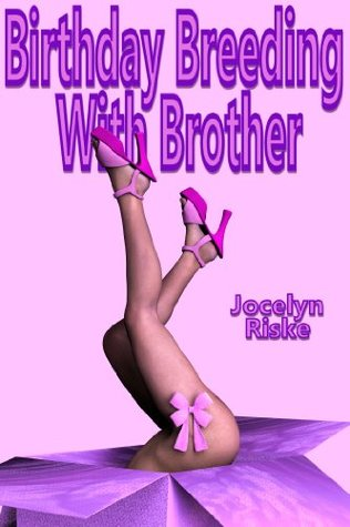 Birthday Breeding With Brother  by  Jocelyn Riske