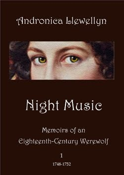 Night Music (Memoirs of an Eighteenth-Century Werewolf, Volume I)  by  Andronica Llewellyn