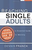 Reaching Single Adults: An Essential Guide for Ministry