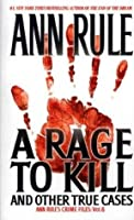 A Rage to Kill and Other True Cases (Crime Files, #6)