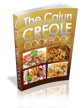 The Cajun Creole CookBook : The Ultimate Guide To Creole and Cajun Cuisine from the Heart of New Orleans! David Phillips
