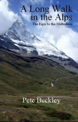 A Long Walk in the Alps: The Eiger to the Matterhorn  by  Pete Buckley