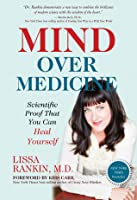 Mind Over Medicine: Heal Your Thoughts, Cure Your Body
