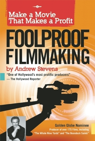 Foolproof Filmmaking: Make a Movie That Makes a Profit Andrew Stevens