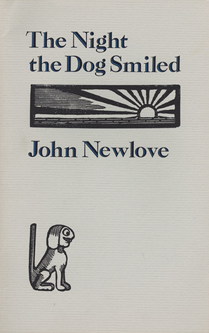 The Night the Dog Smiled  by  John Newlove