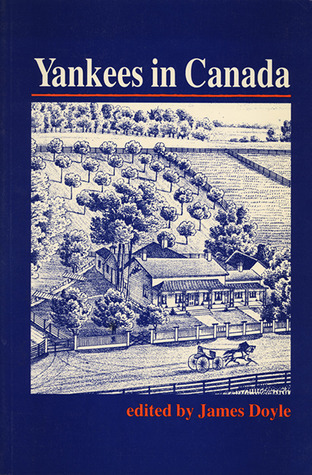 Yankees in Canada: A Collection of Nineteenth-Century Travel Narratives  by  James Doyle