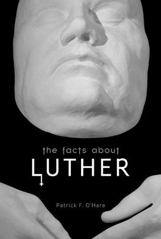 The Facts About Luther Patrick F. OHare