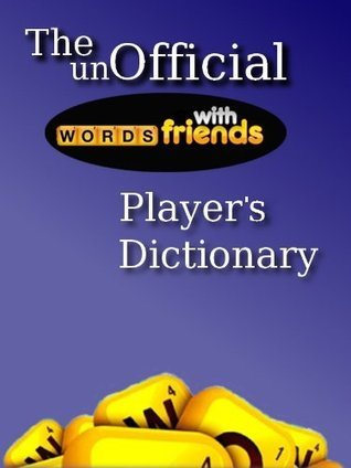 Words with Friends Dictionary (2012 Calendar Year Edition)  by  Jack Wordsmith