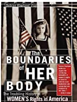 Boundaries of Her Body: The Troubling History of Women's Rights in America