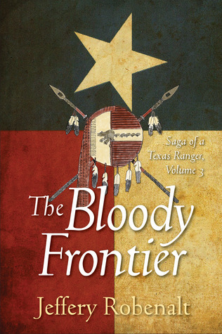 The Bloody Frontier: Saga of a Texas Ranger  by  Jeffery Robenalt