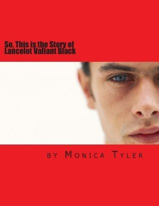 So, This Is the Story of Lancelot Valiant Black Monica Tyler