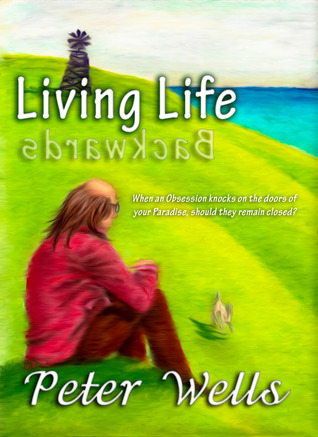 Living Life Backwards  by  Peter  Wells