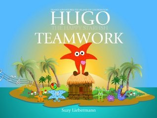 TEAMWORK - THE ISLAND OF COOPERATION (HUGO THE HAPPY STARFISH - Island Adventures11: Educational Childrens Book Collection) Suzy Liebermann