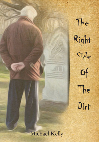 The Right Side of the Dirt  by  Michael Kelly