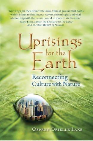 Uprisings for the Earth: Reconnecting Culture with Nature Osprey Orielle Lake