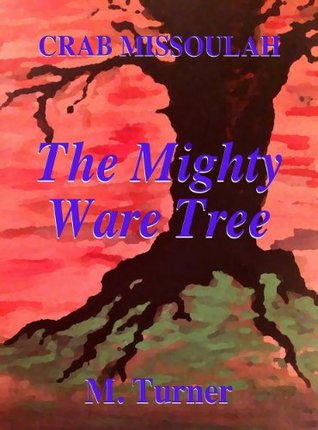 Crab Missoulah and The Mighty Ware Tree  by  M Turner