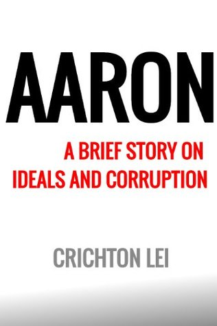 Aaron: A brief story on ideals and corruption  by  Crichton Lei