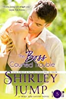 The Boss Courted Trouble (Sweet and Savory Romances, #5)