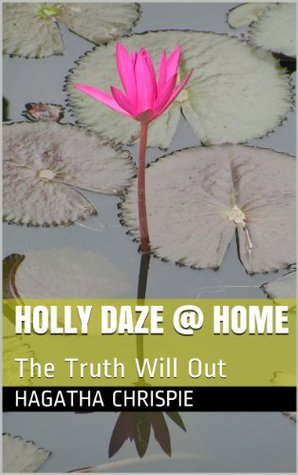 Holly Daze @ Home: The Truth Will Out  by  Hagatha Chrispie