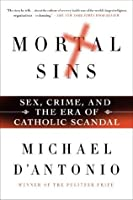 Mortal Sins: Sex, Crime, and the Era of Catholic Scandal