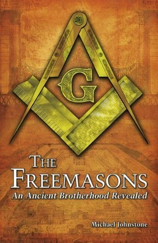 Freemasons: An Ancient Brotherhood Revealed  by  Michael Johnstone