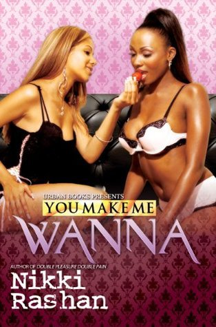 You Make Me Wanna (Urban Books)  by  Nikki Rashan