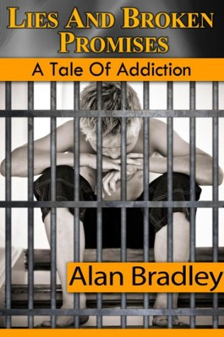 Lies and Broken Promises - A Tale of Addiction Alan  Bradley