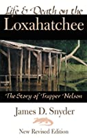 Life & Death on the Loxahatchee, The Story of Trapper Nelson