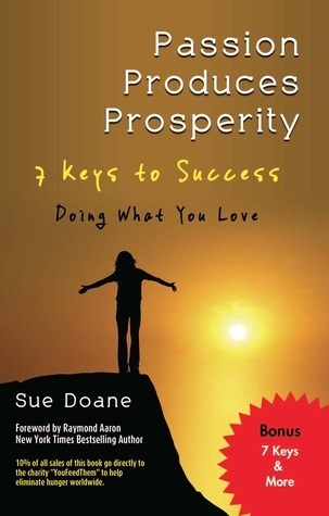 Passion Produces Prosperity: 7 Keys to Success Doing What You Love Sue Doanne