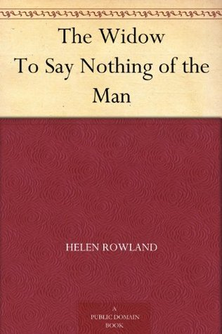 The Widow To Say Nothing of the Man  by  Helen Rowland