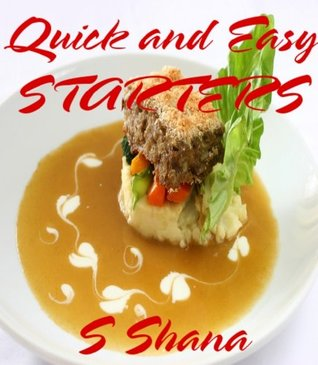 Quick and Easy STARTERS  by  S Shana