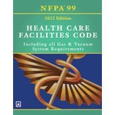 NFPA 99: Health Care Facilities Code, 2012 Edition National Fire Protection Association (NFPA)