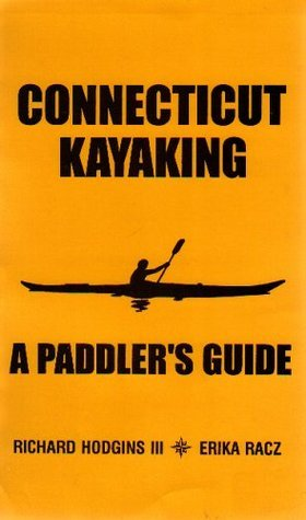 Connecticut Kayaking: A Paddlers Guide  by  Richard Hodgins III