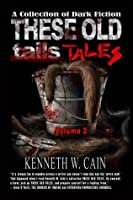 These Old Tales - Volume 2 (A Collection of Dark Fiction)
