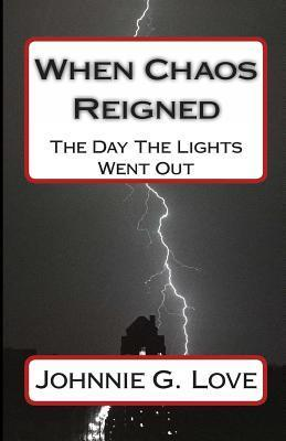When Chaos Reigned: The Day the Lights Went Out Johnnie G Love
