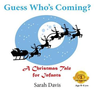 Guess Whos Coming? a Christmas Tale for Infants  by  Sarah Davis