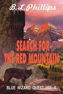 Search for the Red Mountain: Blue Wizards Quest  by  B.L. Phillips