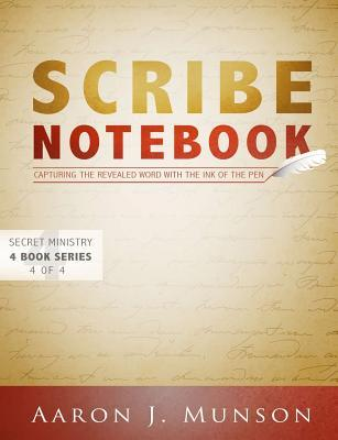 Scribe Notebook: Capturing the Revealed Word with the Ink of the Pen  by  Aaron J. Munson