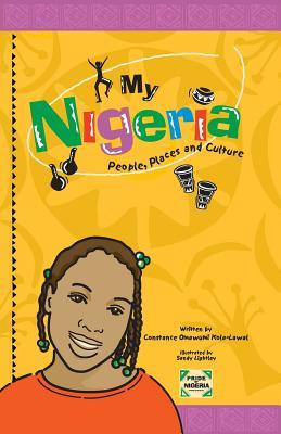 My Nigeria - People, Places and Culture  by  Constance Omawumi Kola-Lawal