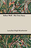 Yellow Wolf - His Own Story