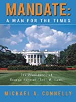 """Mandate: A Man for the Times: The Presidency of George Herman """"Ted"""" Williams"""