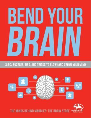 Bend Your Brain: 151 Puzzles, Tips, and Tricks to Blow (and Grow) Your Mind Lindsay Gaskins