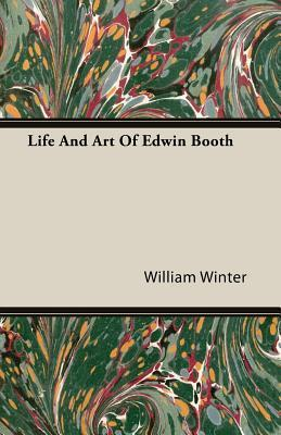 Life and Art of Edwin Booth William Winter