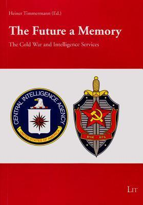 The Future a Memory: The Cold War and Intelligence Services - Aspects  by  Heiner Timmermann