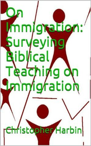 On Immigration: Surveying Biblical Teaching on Immigration  by  Christopher Harbin