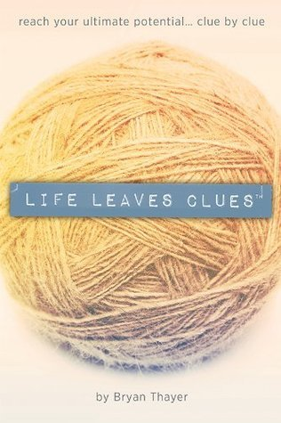 Life Leaves Clues Bryan Thayer