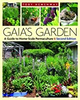 Gaia's Garden: A Guide to Home-Scale Permaculture Reclaiming Domesticity from a Consumer Culture